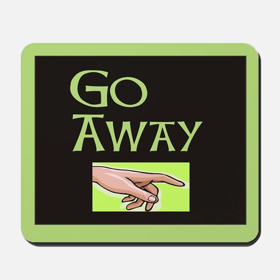 GO AWAY! Mousepad