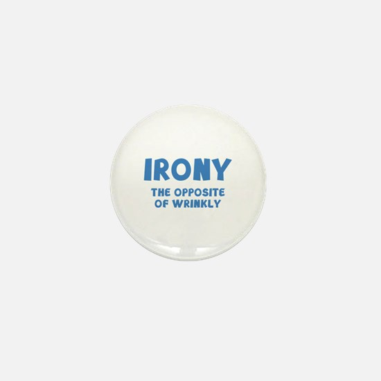 IRONY the opposite of wrinkly Mini Button