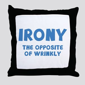 IRONY the opposite of wrinkly Throw Pillow