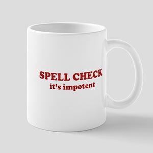 SPELL CHECK it's impotent Mug