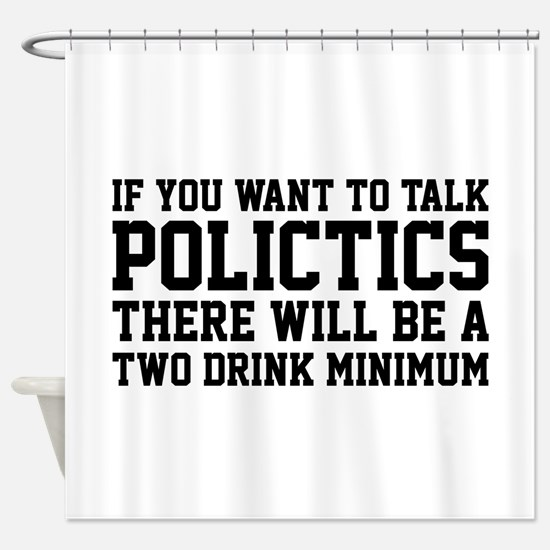 If you want to talk politics.. Shower Curtain