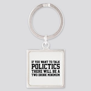 If you want to talk politics.. Square Keychain