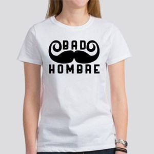 Bad Hombre Women's Classic White T-Shirt