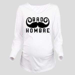 Bad Hombre Long Sleeve Maternity T-Shirt