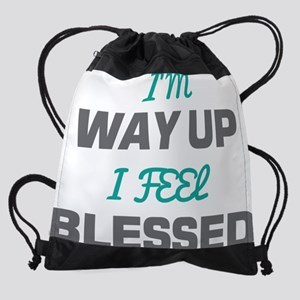 I'm Way Up I Feel Blessed Drawstring Bag