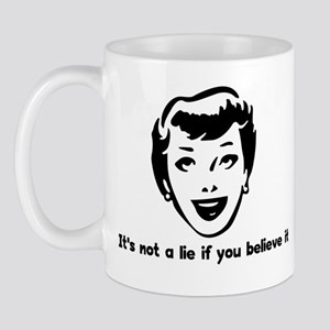 It's not a lie if you believe Mug
