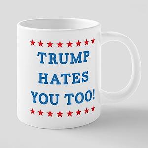 Trump Hates You Too 20 oz Ceramic Mega Mug