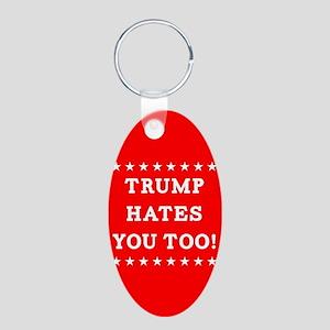 Trump Hates You Too Aluminum Oval Keychain