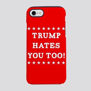 Trump Hates You Too iPhone 7 Tough Case