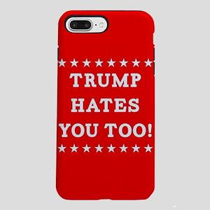 Trump Hates You Too iPhone 7 Plus Tough Case
