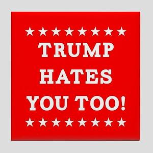 Trump Hates You Too Tile Coaster