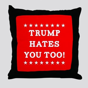 Trump Hates You Too Throw Pillow