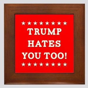Trump Hates You Too Framed Tile