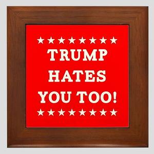 Trump Hates You Too Framed Tile