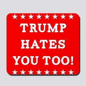 Trump Hates You Too Mousepad