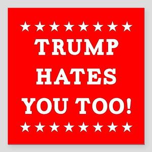 "Trump Hates You Too Square Car Magnet 3"" x 3"""
