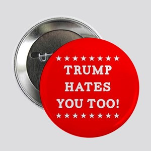 "Trump Hates You Too 2.25"" Button"
