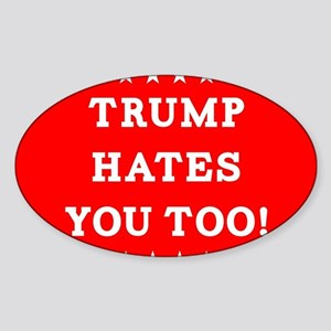 Trump Hates You Too Sticker (Oval)