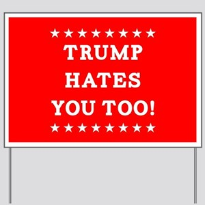 Trump Hates You Too Yard Sign
