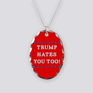 Trump Hates You Too Necklace Oval Charm