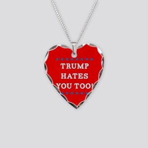 Trump Hates You Too Necklace Heart Charm