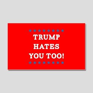 Trump Hates You Too Car Magnet 20 x 12