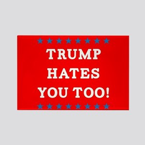Trump Hates You Too Rectangle Magnet