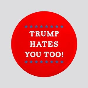 Trump Hates You Too Button
