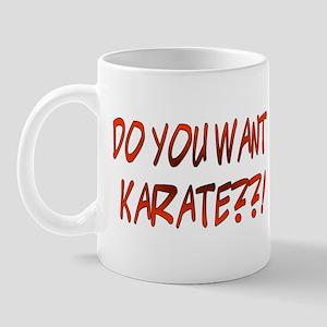 DO YOU WANT KARATE ??! Mug