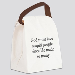 God Loves Stupid People Canvas Lunch Bag