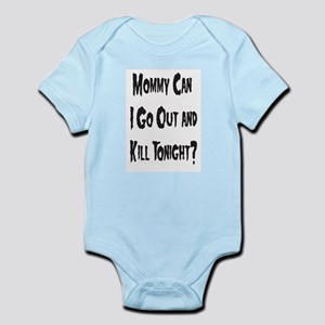 Mommy Can I Go Out And Kill Infant Bodysuit