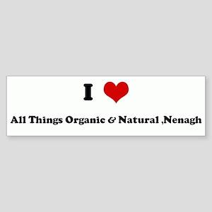 I Love All Things Organic & N Bumper Sticker