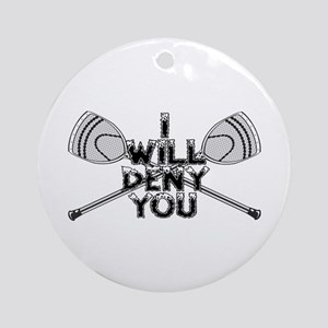 Lacrosse Goalie I Will Deny You Ornament (Round)