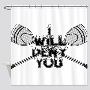 Lacrosse Goalie I Will Deny You Shower Curtain