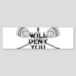 Lacrosse Goalie I Will Deny You Bumper Sticker