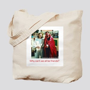 Why can't we all be friends?  Tote Bag