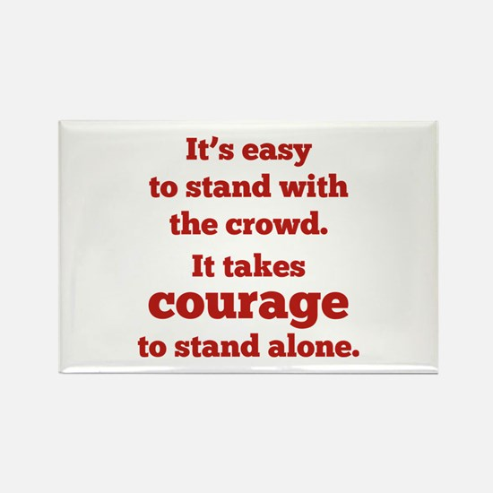 It Takes Courage To Stand Alone Rectangle Magnet