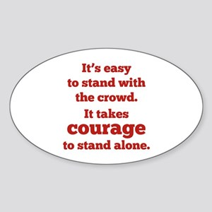 It Takes Courage To Stand Alone Sticker (Oval)