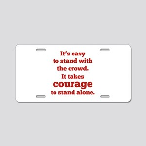 It Takes Courage To Stand Alone Aluminum License P