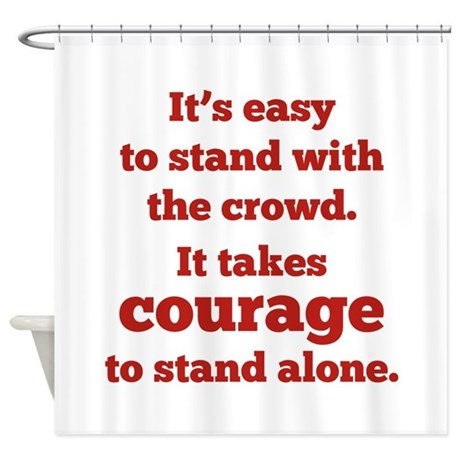 It Takes Courage To Stand Alone Shower Curtain
