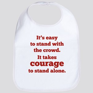It Takes Courage To Stand Alone Bib
