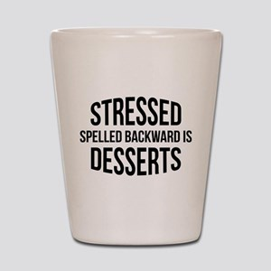 Stressed Spelled Backward Is Desserts Shot Glass
