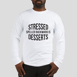 Stressed Spelled Backward Is Desserts Long Sleeve