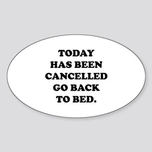 Today Has Been Cancelled Sticker (Oval)