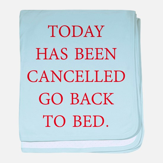 Today Has Been Cancelled baby blanket