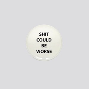 Shit Could Be Worse Mini Button