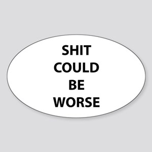Shit Could Be Worse Sticker (Oval)