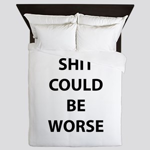 Shit Could Be Worse Queen Duvet