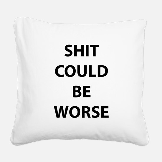 Shit Could Be Worse Square Canvas Pillow