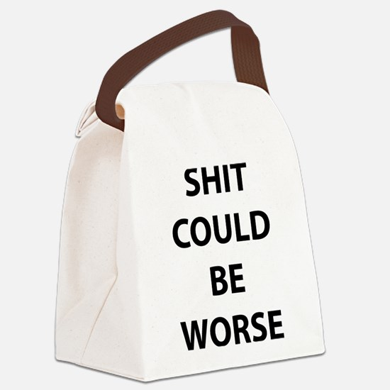 Shit Could Be Worse Canvas Lunch Bag